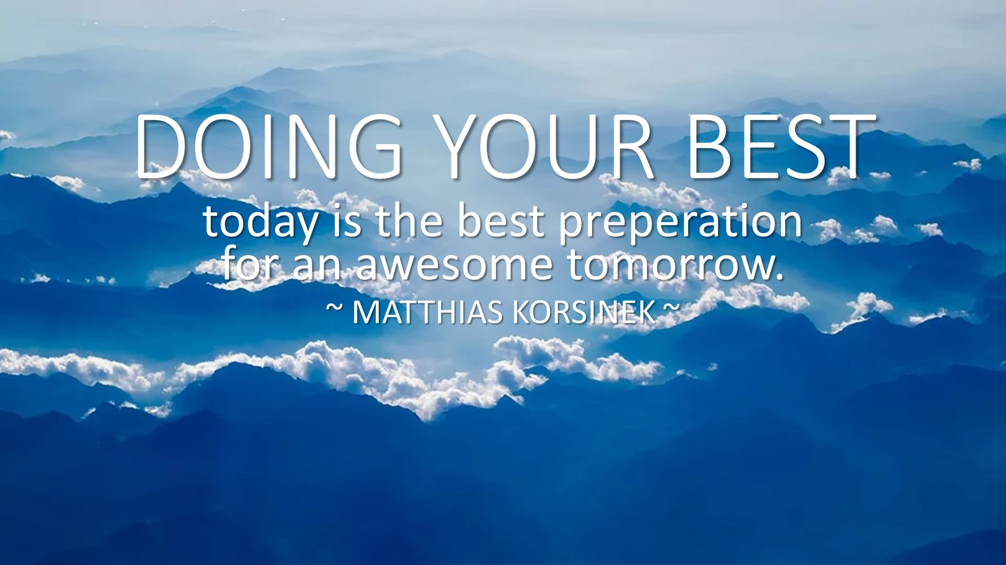 DONIG YOUR BEST TODAY ist the best preperation for an awesome tomorrow