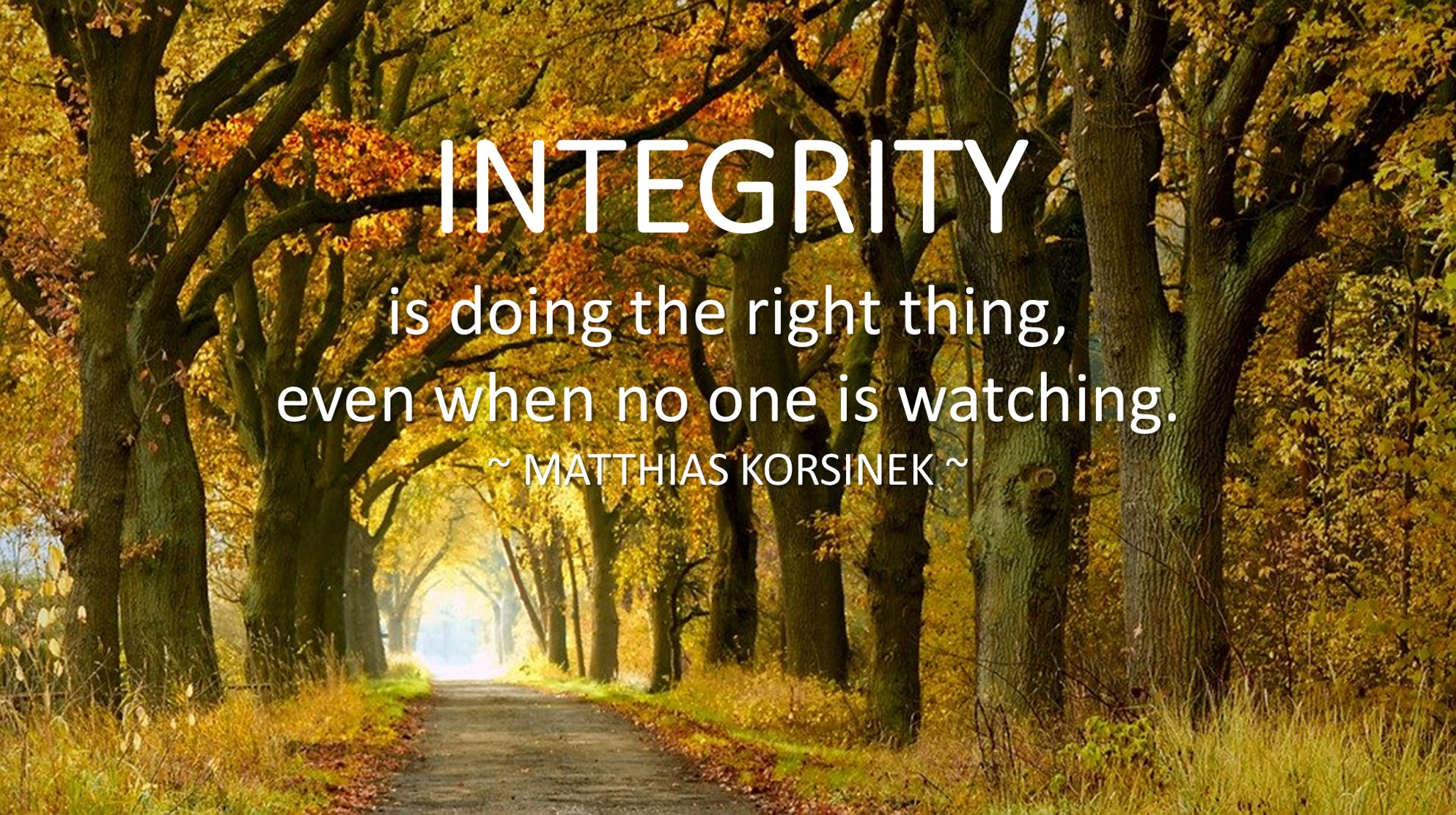 INTEGRITY is doing the right thing even no one is watching