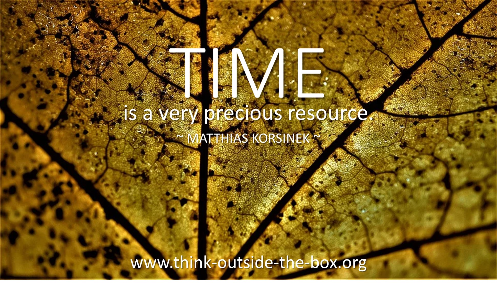 TIME is a very precious resource