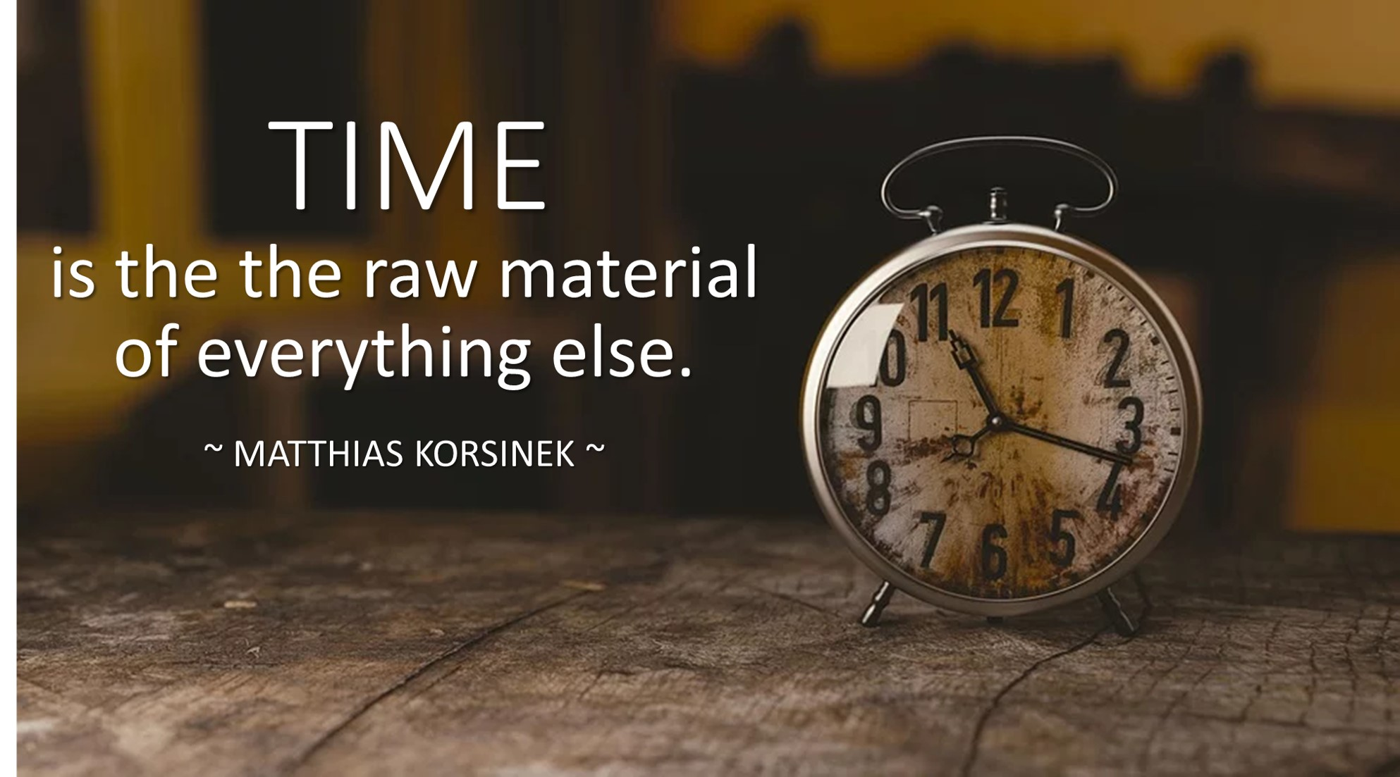 TIME is the raw material of everithing elsejpg